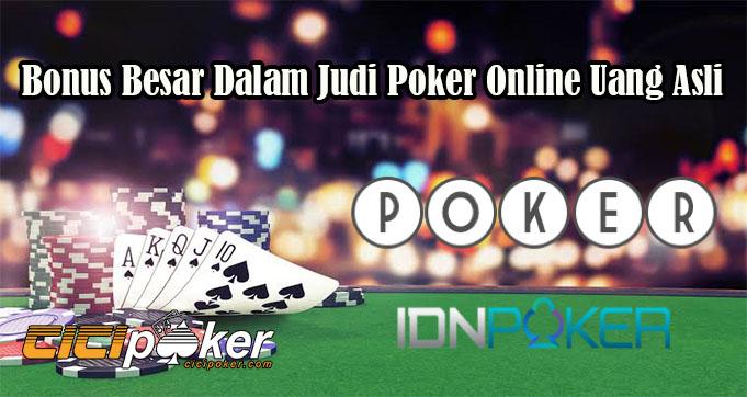 Bonus Besar Dalam Judi Poker Online Uang Asli