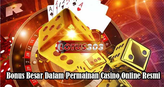 Bonus Besar Dalam Permainan Casino Online Resmi