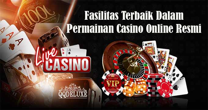 Fasilitas Terbaik Dalam Permainan Casino Online Resmi