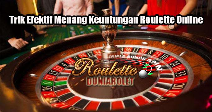 Trik Efektif Menang Keuntungan Roulette Online