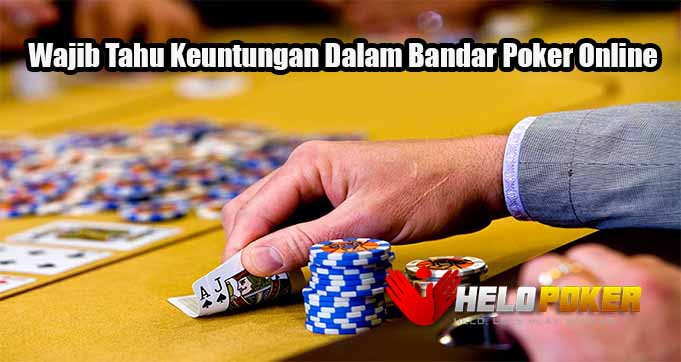 Wajib Tahu Keuntungan Dalam Bandar Poker Online