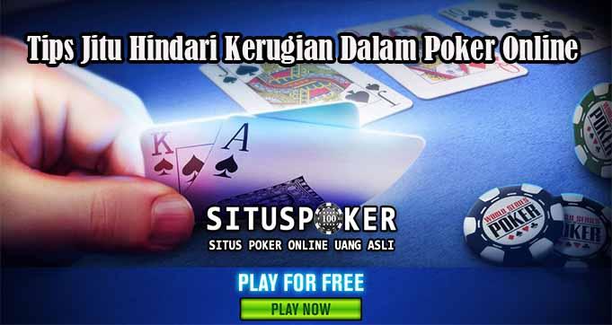 Tips Jitu Hindari Kerugian Dalam Poker Online
